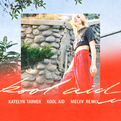 Kool Aid (Melvv Remix) by Katelyn Tarver