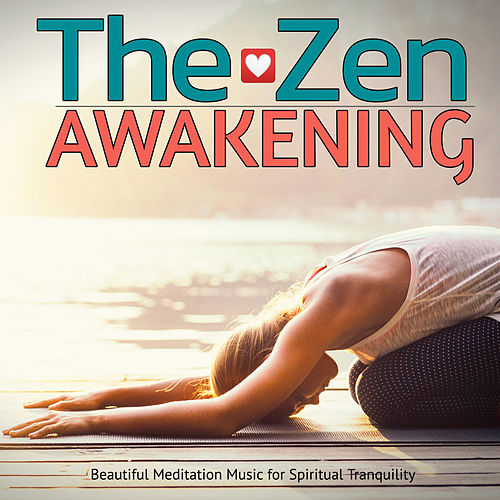 The Zen Awakening: Beautiful Meditation Music for Spiritual Tranquility von Various Artists