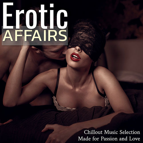 Erotic Affairs: Sexy Chillout Music Selection Made for Passion and Love von Various Artists