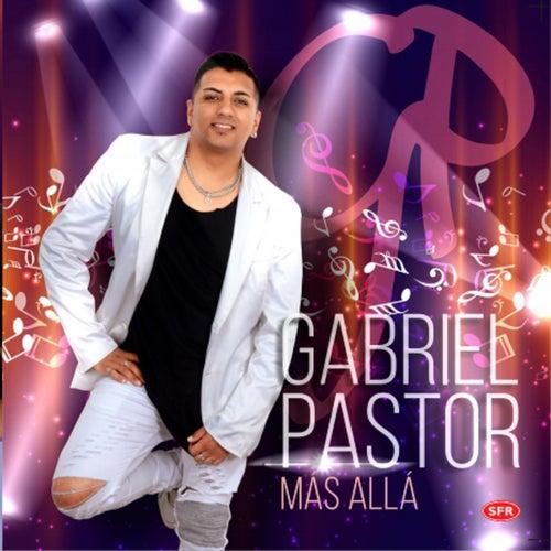 Más allá de Gabriel Pastor