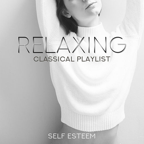 Relaxing Classical Playlist: Self Esteem von Various Artists