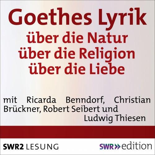 Goethes Lyrik (Über die Natur, über die Religion, über die Liebe) de Johann Wolfgang von Goethe