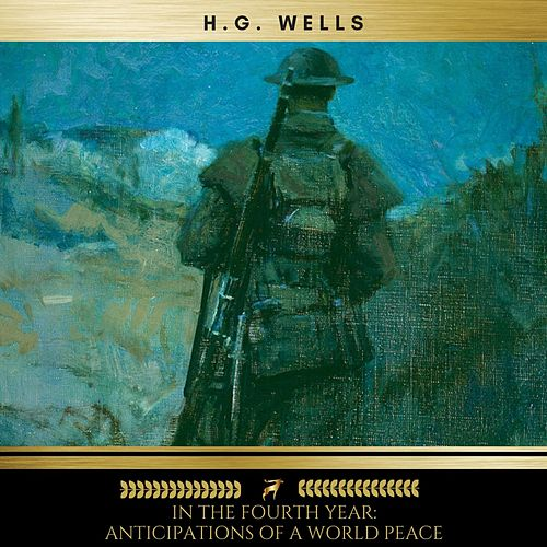In the Fourth Year: Anticipations of a World Peace von H.G. Wells