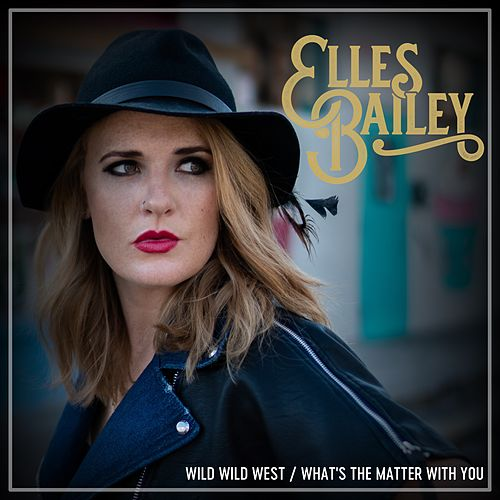 Wild Wild West / What's the Matter with You de Elles Bailey