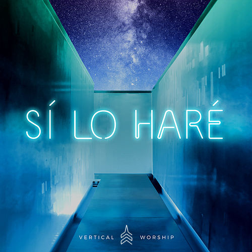 Sí, Lo Haré by Vertical Worship