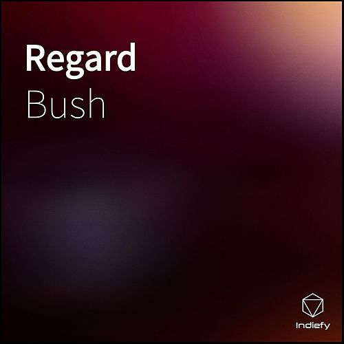 Regard by Bush