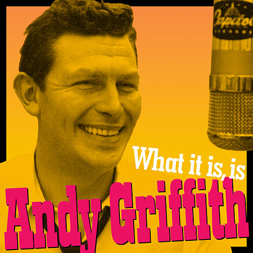 What It Is, Is Andy Griffith (Andy's Greatest Comedy Monologues & Old-Timey Songs) by Andy Griffith