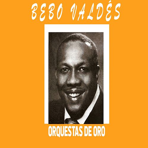 Orquestas de Oro / Bebo Valdés by Bebo Valdes