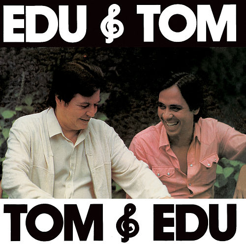 Edu & Tom, Tom & Edu von Edu Lobo