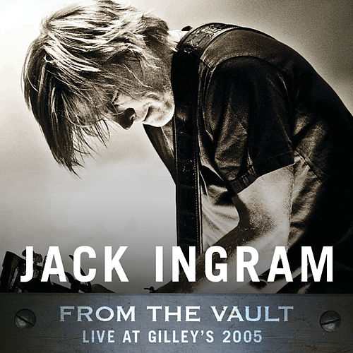 From The Vault: Live At Gilley's 2005 by Jack Ingram