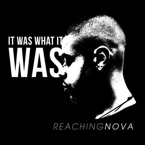 It Was What It Was de ReachingNOVA