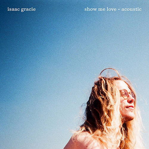 Show Me Love (Acoustic) de Isaac Gracie