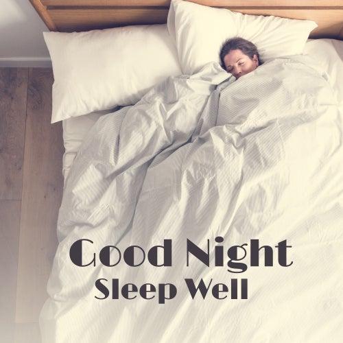Good Night, Sleep Well – Soft New Age Music for Perfect Sleep & Relax by Deep Sleep Music Academy