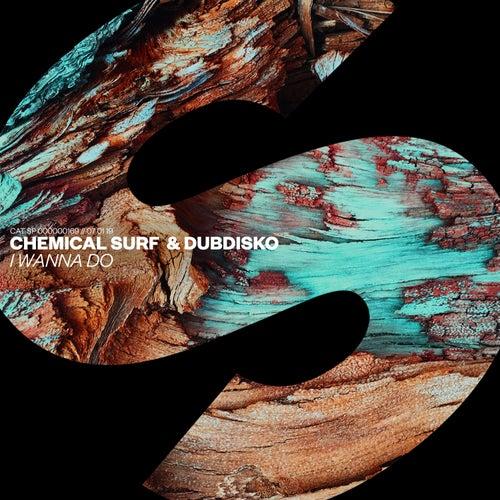 I Wanna Do von Chemical Surf