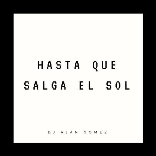 Hasta Que Salga el Sol de DJ Alan Gomez