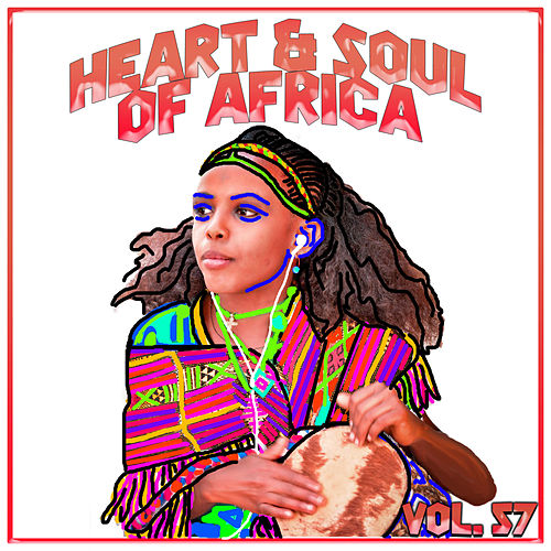 Hearts And Soul Of Africa Vol, 57 by Various Artists