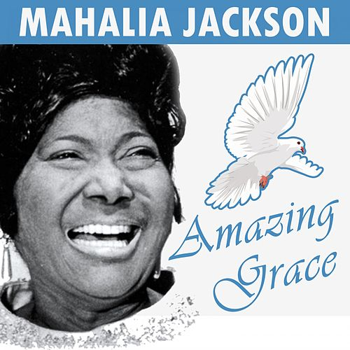 Amazing Grace by Mahalia Jackson