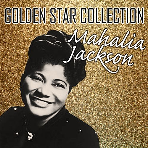 Golden Star Collection by Mahalia Jackson