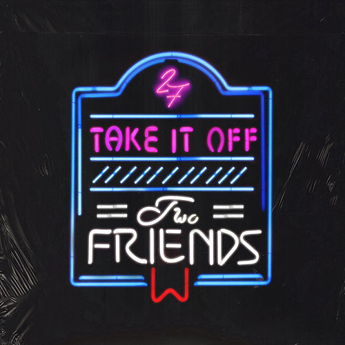 Take It off von Two Friends