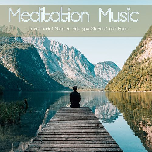 Meditation Music: Instrumental Music to Help you Sit Back and Relax by RelaxingRecords