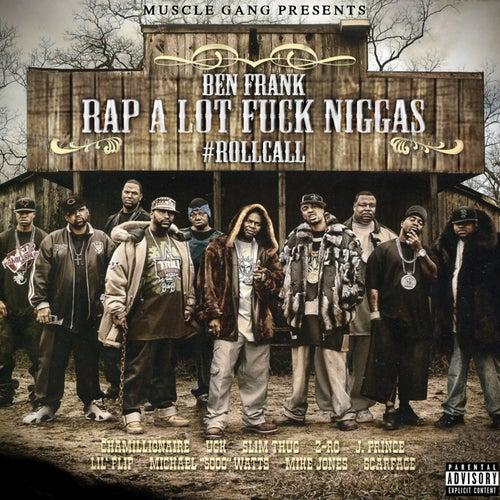 Rap Alot Fuck Niggas Roll Call by Ben Frank