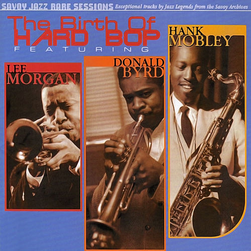 The Birth Of Hard Bop by Hank Mobley