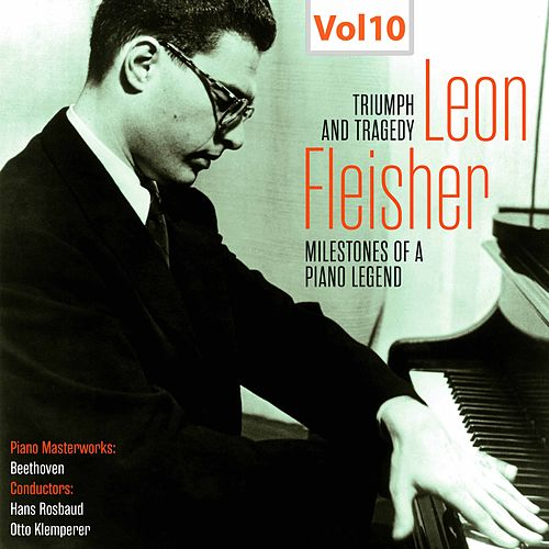 Milestones of a Piano Legend - Leon Fleisher, Vol. 10 by Leon Fleisher