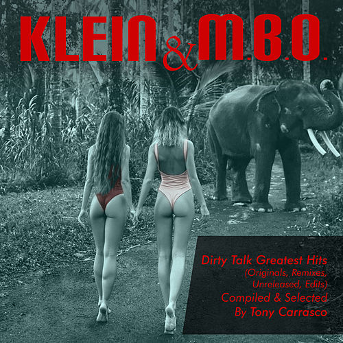 Tony Carrasco Presents: Dirty Talk Greatest Hits (Originals, Remixes, & Unreleased Edits) de Klein