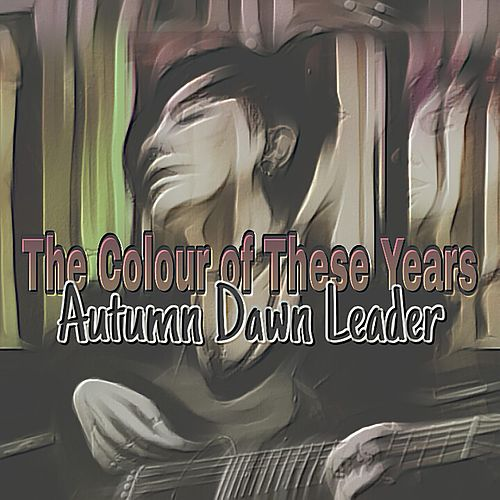 The Colour of These Years by Autumn Dawn Leader