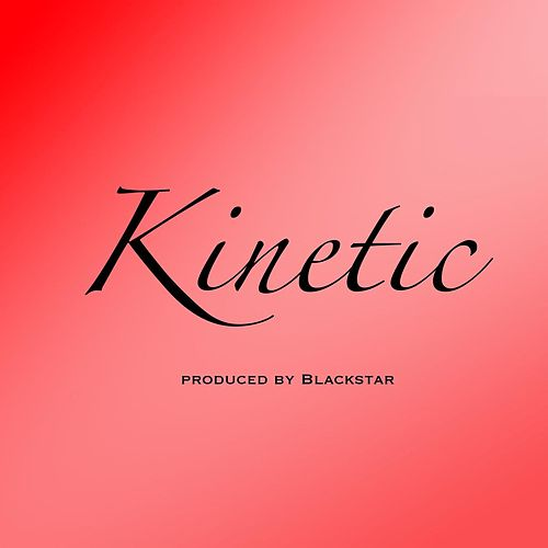 Kinetic by Black Star