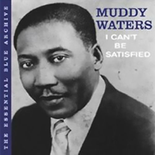 The Essential Blue Archive: I Can't Be Satisfied de Muddy Waters