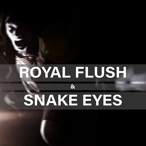 Royal Flush & Snake Eyes by By Will Alone