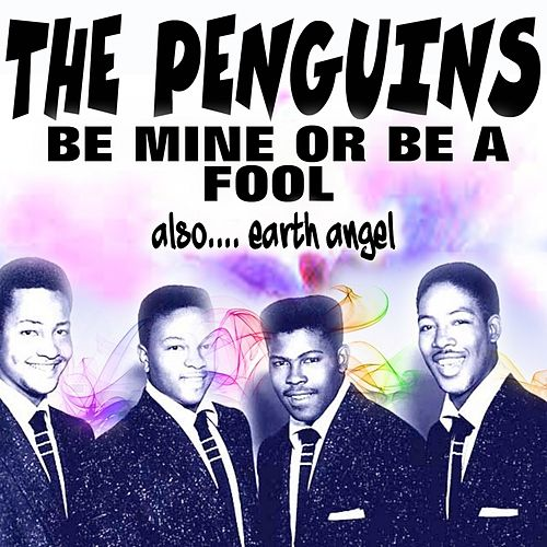 Be Mine or Be a Fool (Also.... Earth Angel) by The Penguins