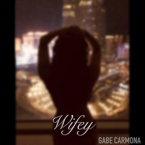 Wifey by Gabe Carmona