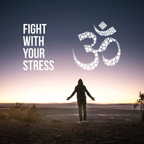 Fight With Your Stress – Calm New Age Music Compilation for Relax & Stress Out von Relaxation And Meditation
