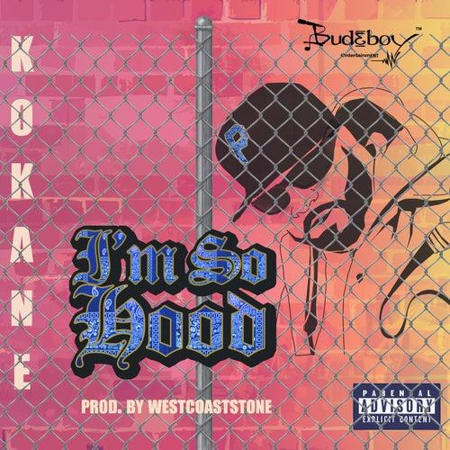 I'm so Hood by Kokane