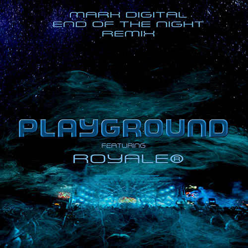 Playground (Mark Digital End of Night Remix) by Royale