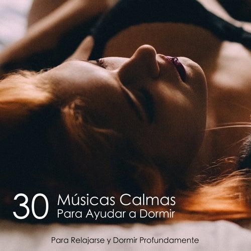 30 Músicas Calmas Para Ayudar a Dormir - Para Relajarse y Dormir Profundamente von Música Para Dormir Rápido
