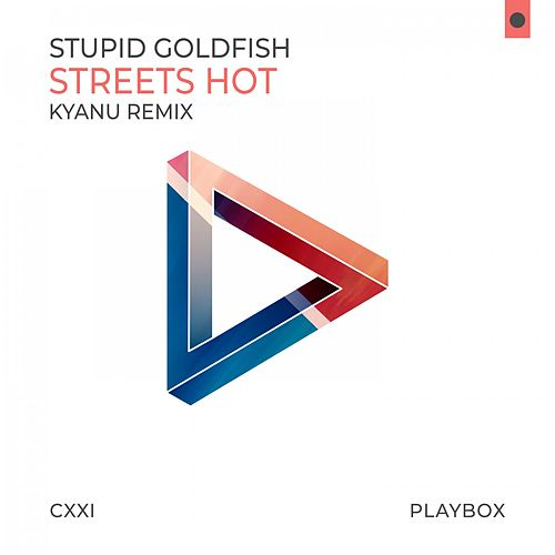 Streets Hot (Kyanu Remix) von Stupid Goldfish