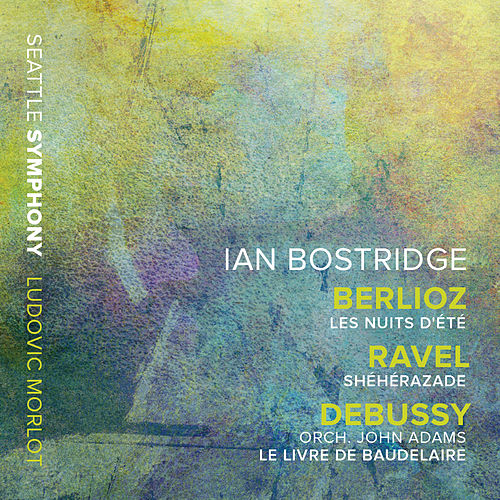 Berlioz: Les nuits d'été – Ravel: Shéhérazade – Adams: Le livre de Baudelaire (After Debussy's L. 64) by Ian Bostridge