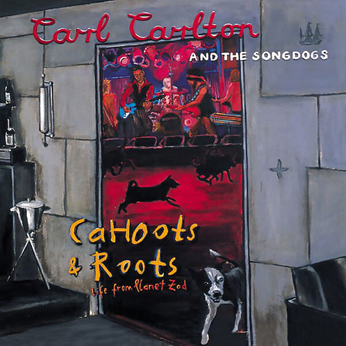 Cahoots & Roots: Life from Planet Zod (Live) von Carl Carlton and The Songdogs