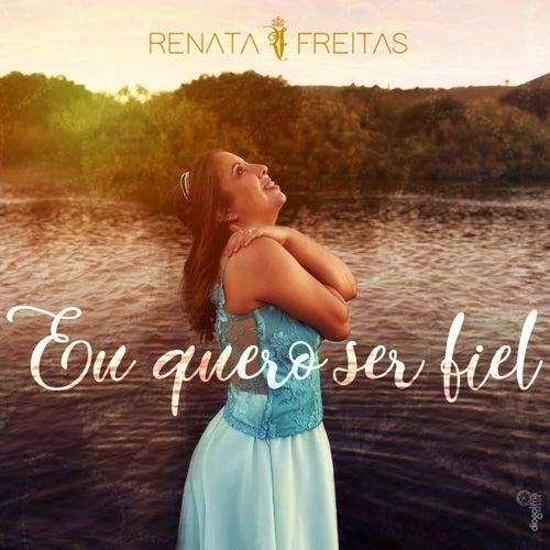 Eu Quero Ser Fiel by Renata Freitas