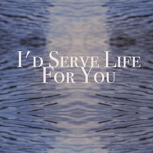I'd serve life for you von Thomas Broussard