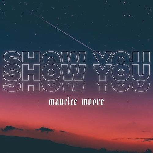 Show You by Maurice Moore
