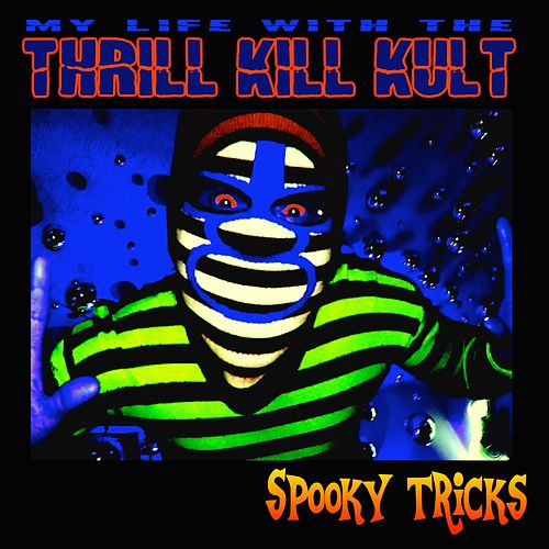 Spooky Tricks de My Life with the Thrill Kill Kult