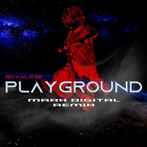 Playground (Mark Digital Remix) by Royale