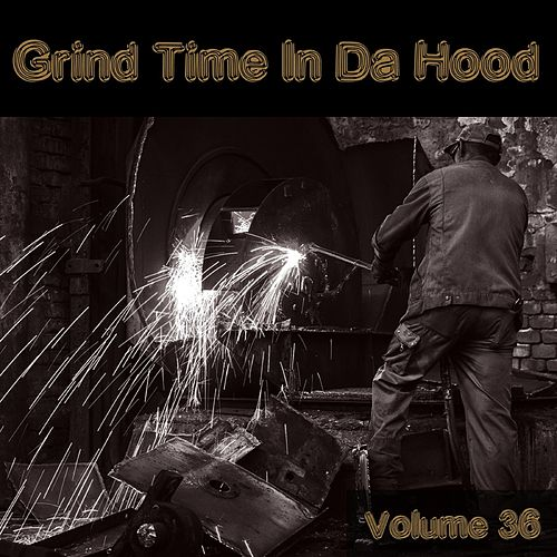 Grind Time In Da Hood Vol, 36 by Various Artists