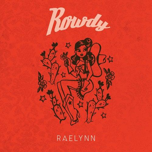 Rowdy by RaeLynn