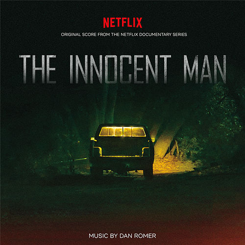 The Innocent Man (Original Score from the Netflix Documentary Series) by Dan Romer
