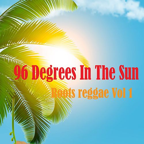 96 Degrees In The Sun Roots reggae Vol 1 by Various Artists
